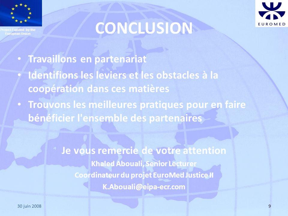 30 juin 20089 CONCLUSION Travaillons en partenariat Identifions les leviers et les obstacles à la coopération dans ces matières Trouvons les meilleure