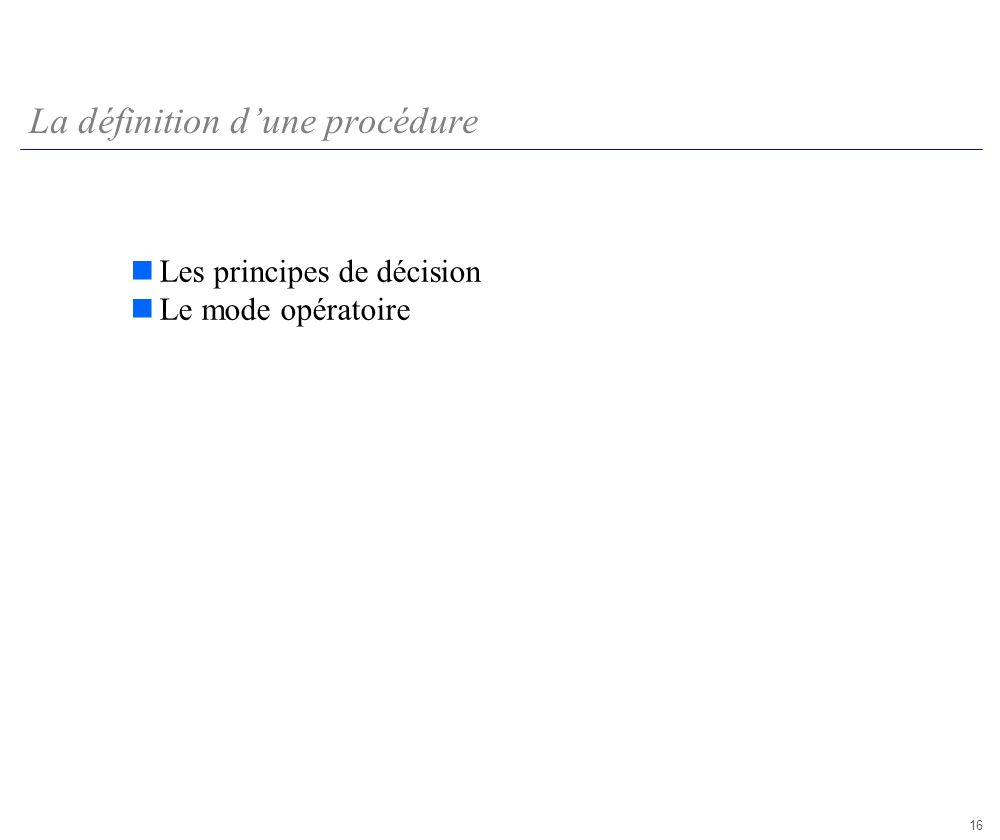 16 La définition dune procédure Les principes de décision Le mode opératoire