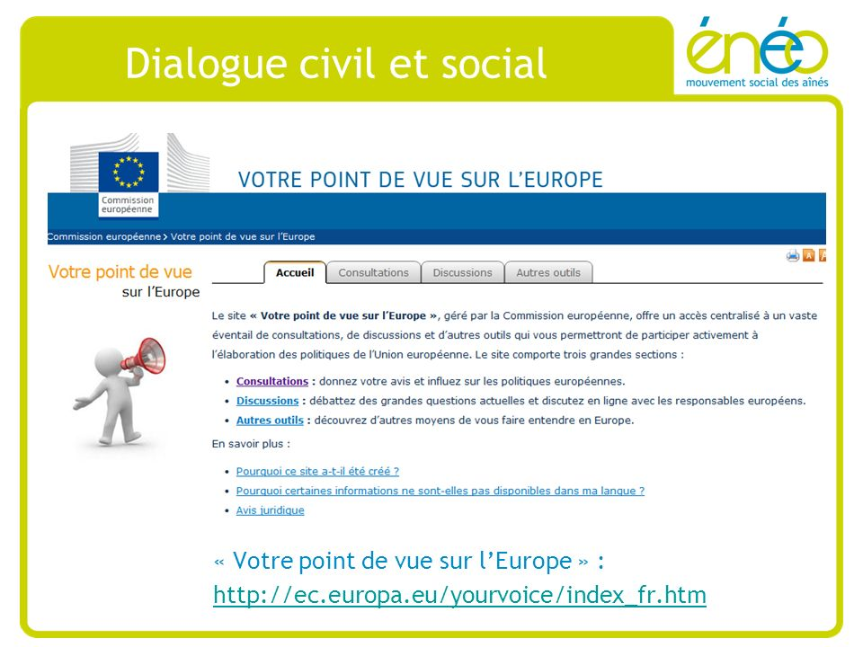 Dialogue civil et social « Votre point de vue sur lEurope » : http://ec.europa.eu/yourvoice/index_fr.htm