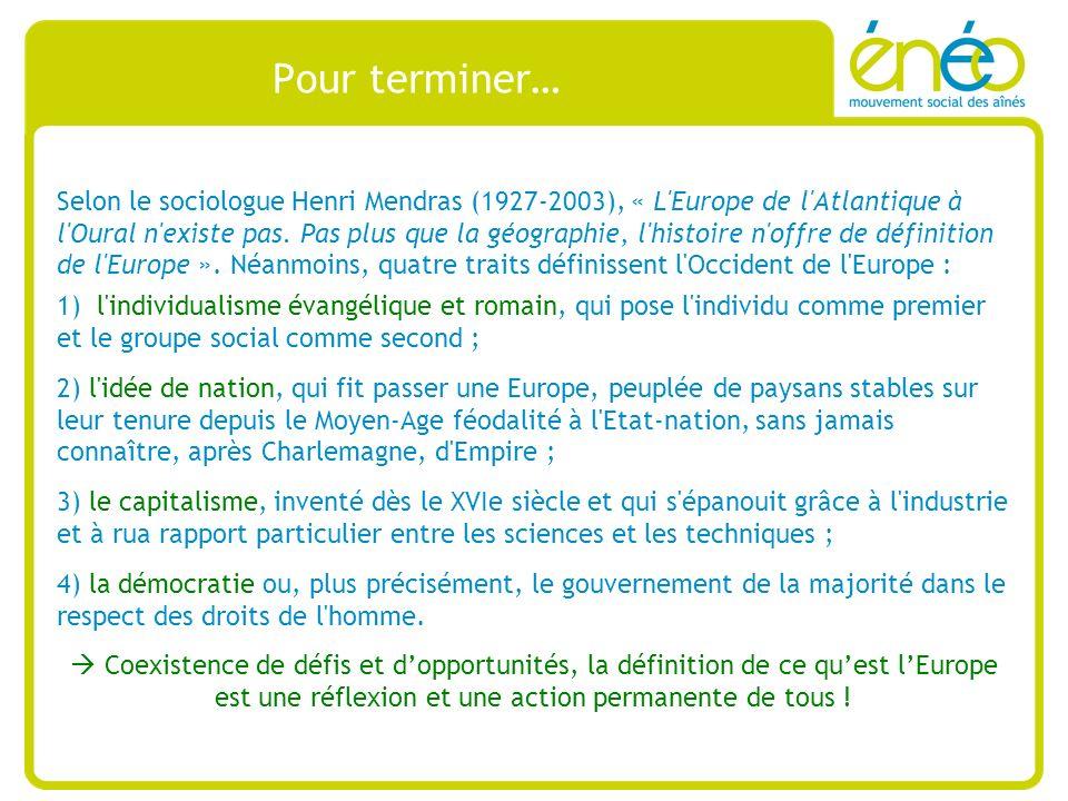 Pour terminer… Selon le sociologue Henri Mendras (1927-2003), « L Europe de l Atlantique à l Oural n existe pas.