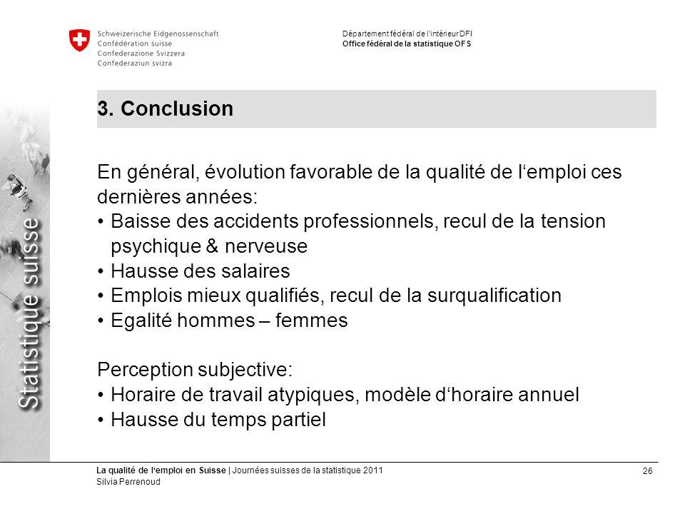26 La qualité de lemploi en Suisse | Journées suisses de la statistique 2011 Silvia Perrenoud Département fédéral de lintérieur DFI Office fédéral de la statistique OFS 3.