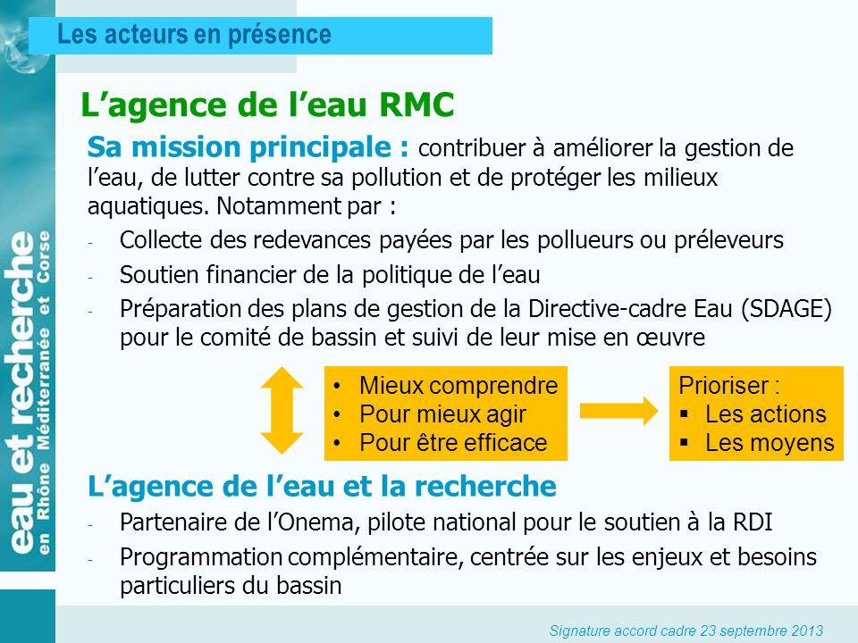 Signature accord cadre 23 septembre 2013 Lagence de leau RMC Les acteurs en présence Sa mission principale : contribuer à améliorer la gestion de leau