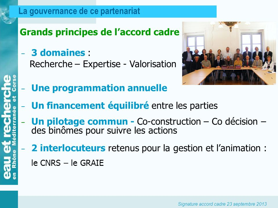 Signature accord cadre 23 septembre 2013 La gouvernance de ce partenariat Grands principes de laccord cadre 3 domaines : Recherche – Expertise - Valor