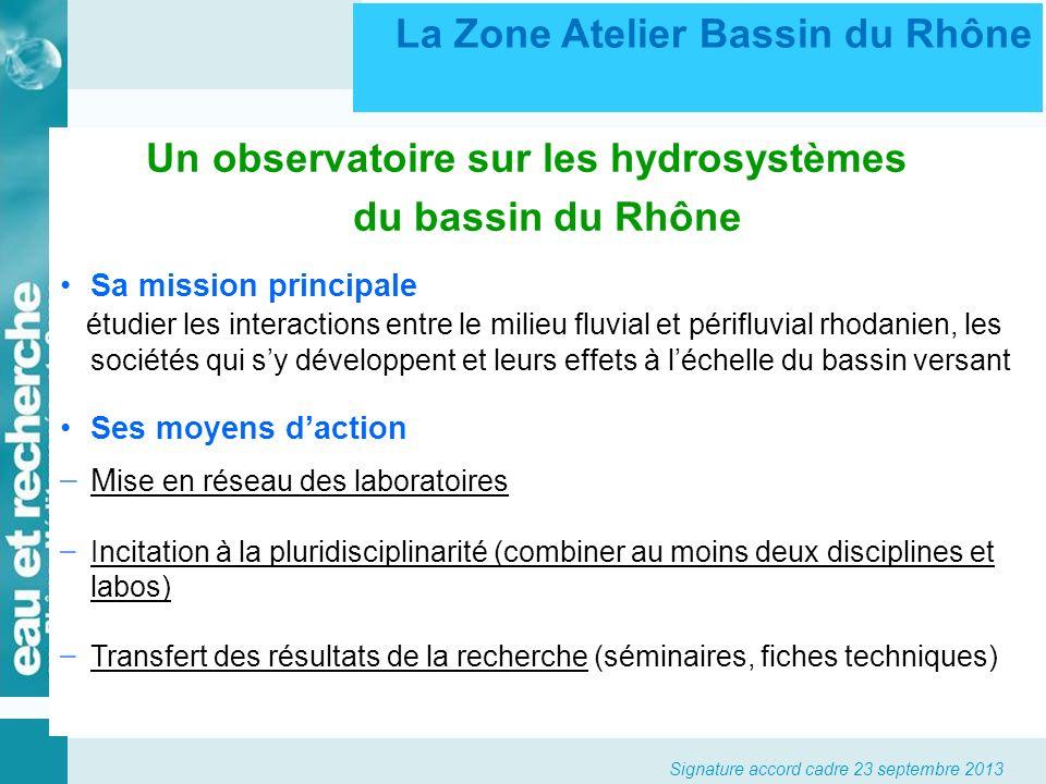 Signature accord cadre 23 septembre 2013 Un observatoire sur les hydrosystèmes du bassin du Rhône Sa mission principale étudier les interactions entre