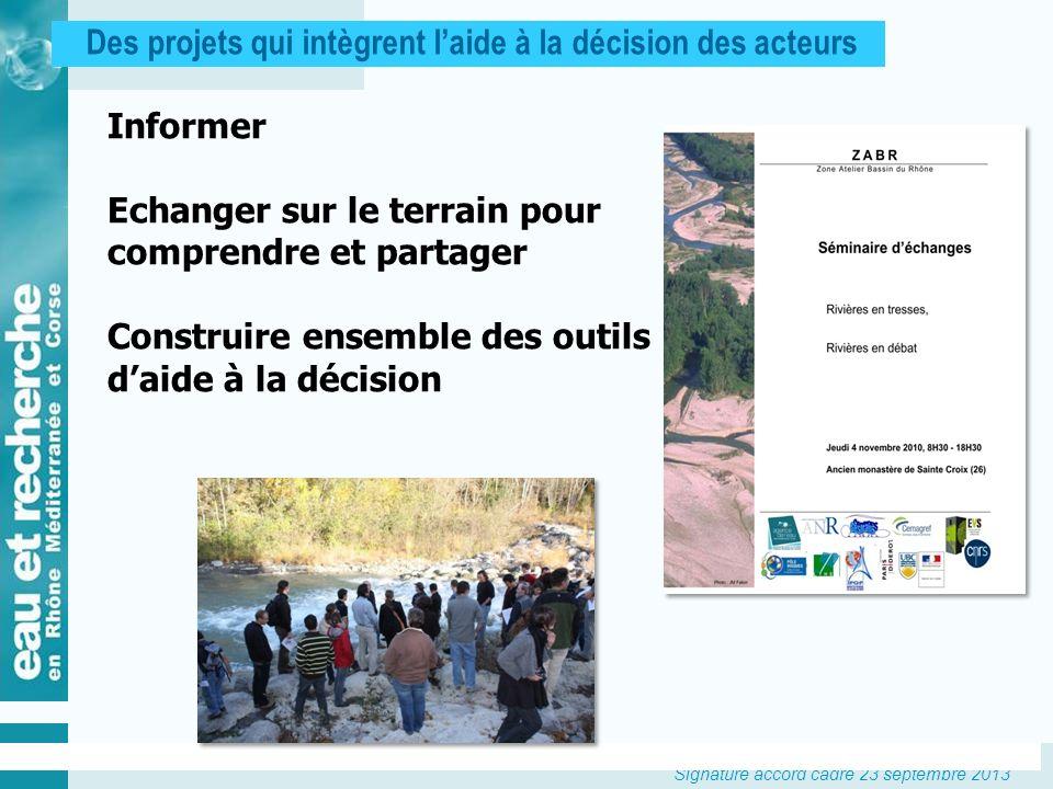 Signature accord cadre 23 septembre 2013 Des projets qui intègrent laide à la décision des acteurs Informer Echanger sur le terrain pour comprendre et