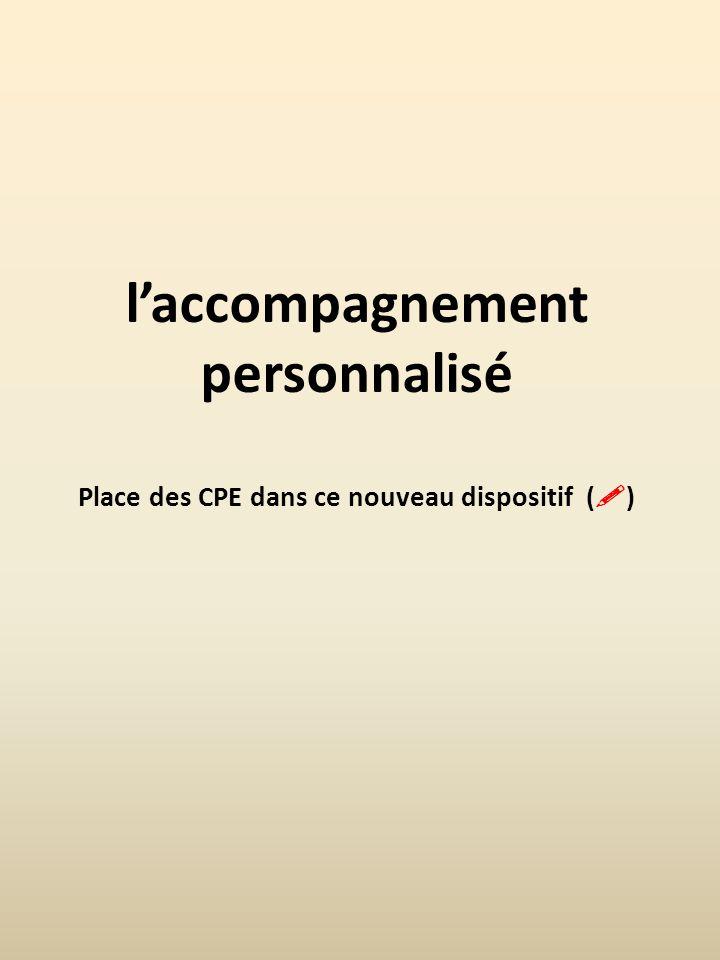 laccompagnement personnalisé Place des CPE dans ce nouveau dispositif ( )