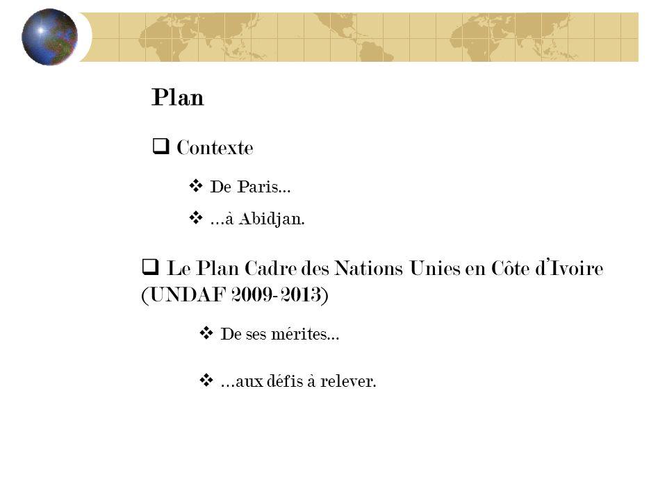 Des mérites et des défis de la gestion axée sur les résultats des programmes de développement dans un contexte dEtat fragile : Le Plan Cadre des Nations Unies pour lAide au Développement en Côte dIvoire (UNDAF 2009-2013) IHIED, 12 novembre 20009 Présenté par NDri Paul Konan