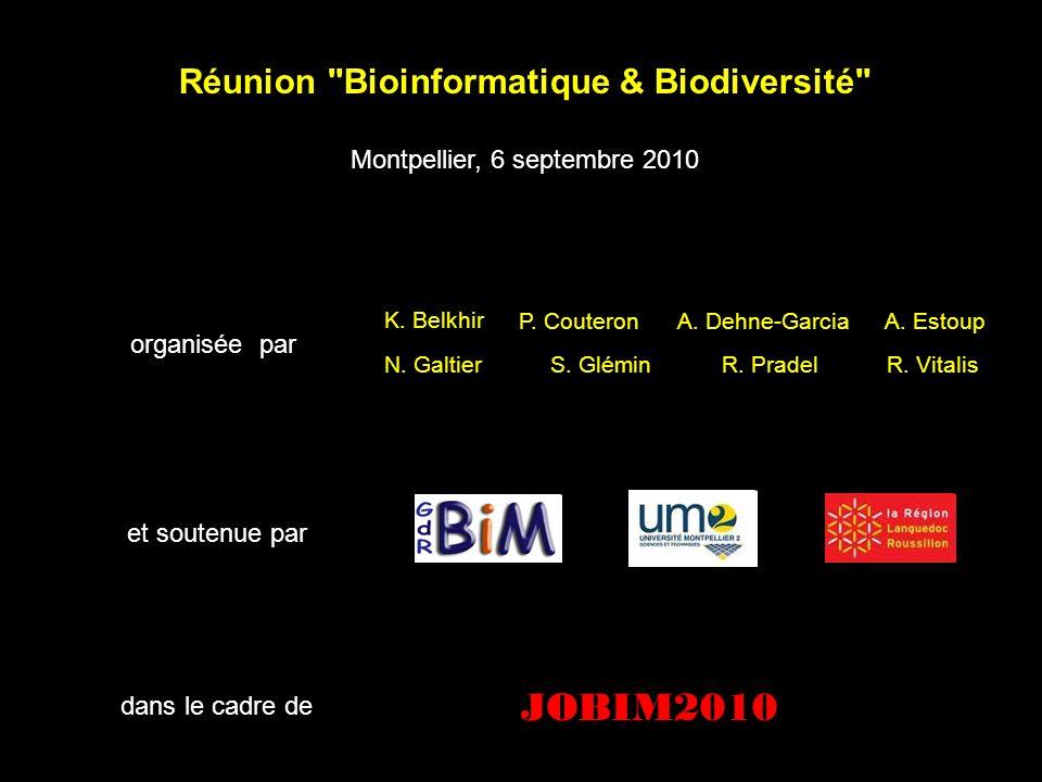 Réunion Bioinformatique & Biodiversité Montpellier, 6 septembre 2010 organisée par et soutenue par dans le cadre de JOBIM2010 http://mbb.univ-montp2.fr