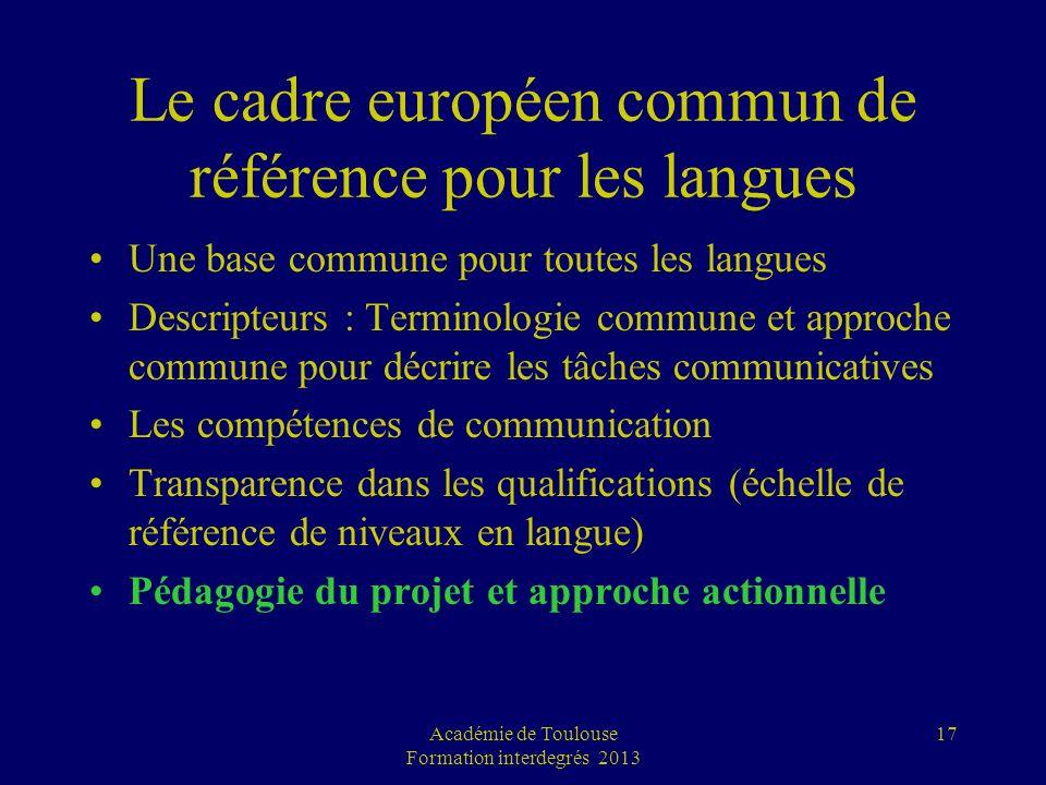 17 Le cadre européen commun de référence pour les langues Une base commune pour toutes les langues Descripteurs : Terminologie commune et approche com