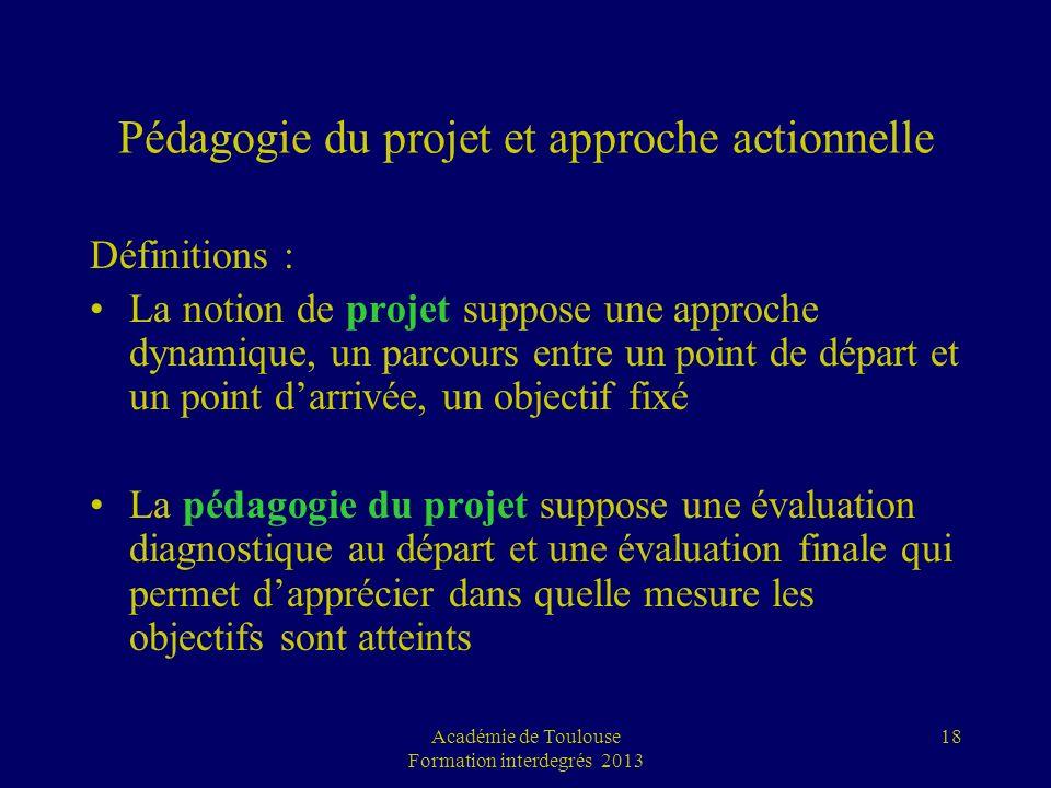 18 Pédagogie du projet et approche actionnelle Définitions : La notion de projet suppose une approche dynamique, un parcours entre un point de départ