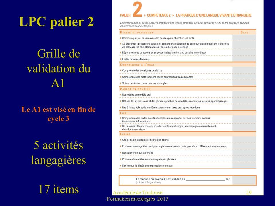 du A1 Académie de Toulouse Formation interdegrés 2013 29 LPC palier 2 Grille de validation du A1 Le A1 est visé en fin de cycle 3 5 activités langagiè