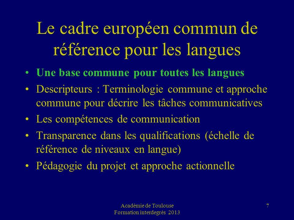 Académie de Toulouse Formation interdegrés 2013 7 Le cadre européen commun de référence pour les langues Une base commune pour toutes les langues Desc