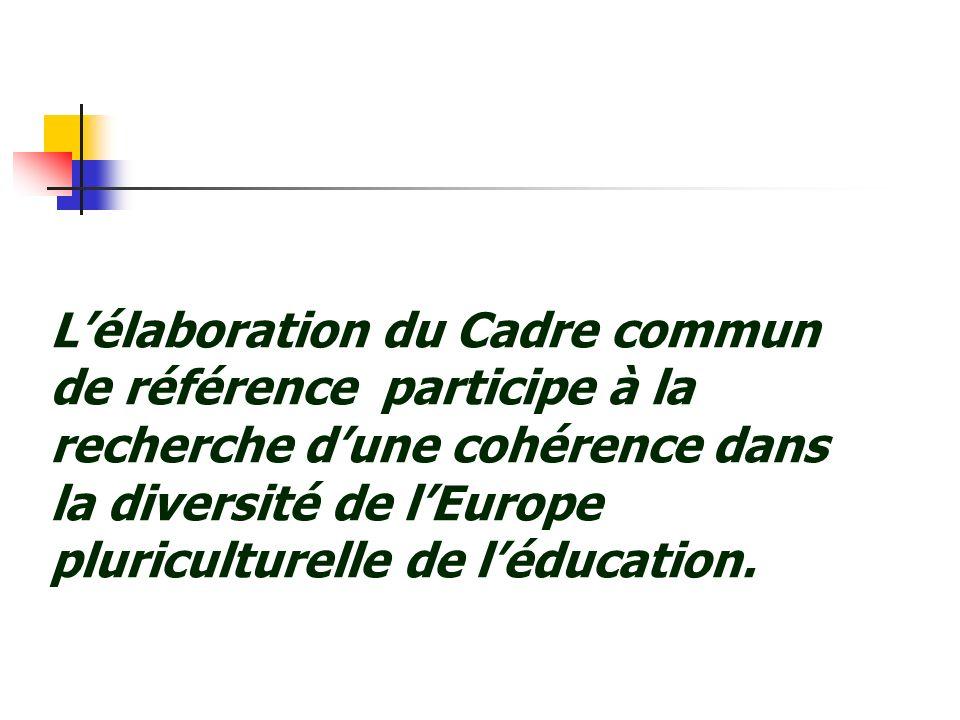 Lélaboration du Cadre commun de référence participe à la recherche dune cohérence dans la diversité de lEurope pluriculturelle de léducation.