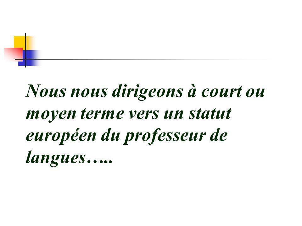 Nous nous dirigeons à court ou moyen terme vers un statut européen du professeur de langues…..