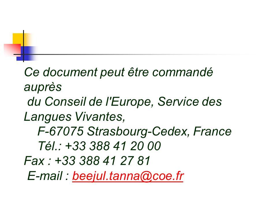 Ce document peut être commandé auprès du Conseil de l'Europe, Service des Langues Vivantes, F-67075 Strasbourg-Cedex, France Tél.: +33 388 41 20 00 Fa