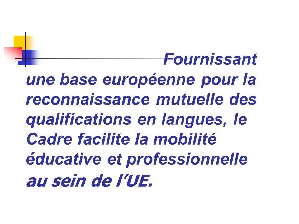 Fournissant une base européenne pour la reconnaissance mutuelle des qualifications en langues, le Cadre facilite la mobilité éducative et professionne