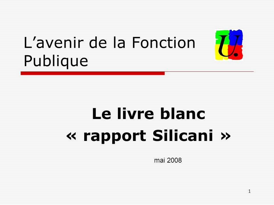 1 Lavenir de la Fonction Publique Le livre blanc « rapport Silicani » mai 2008