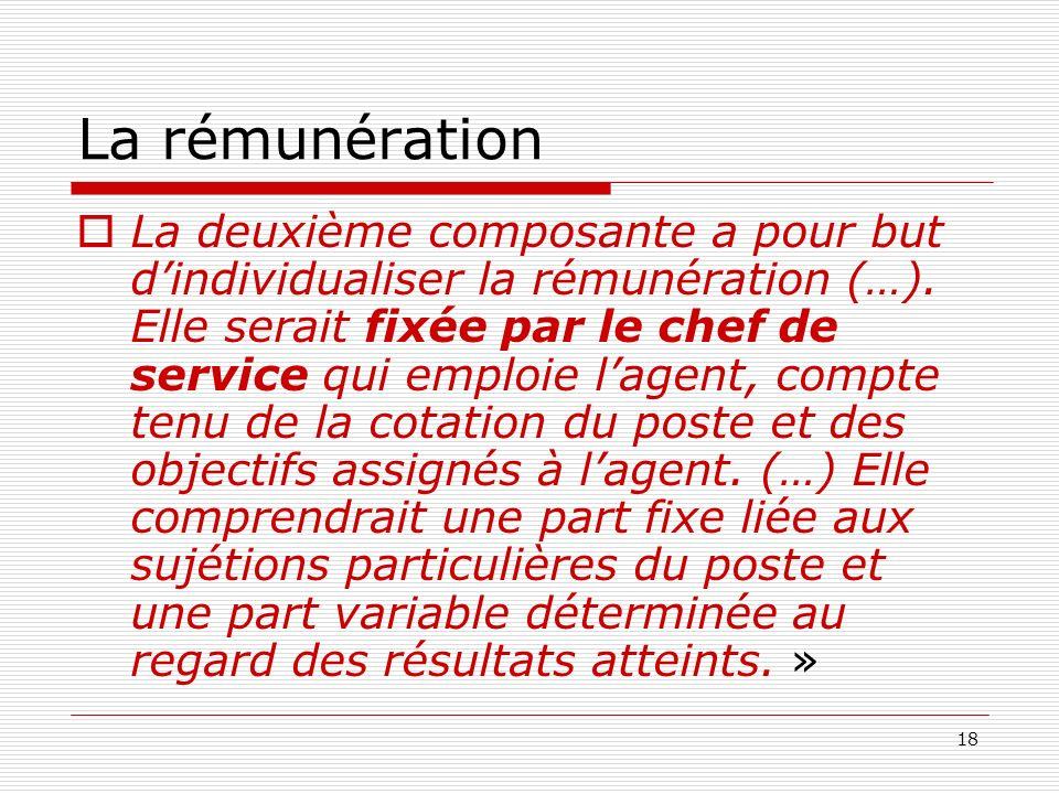18 La rémunération La deuxième composante a pour but dindividualiser la rémunération (…). Elle serait fixée par le chef de service qui emploie lagent,
