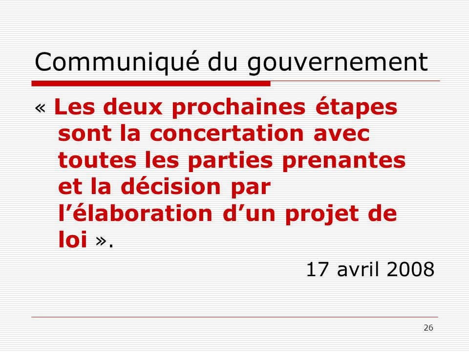 26 Communiqué du gouvernement « Les deux prochaines étapes sont la concertation avec toutes les parties prenantes et la décision par lélaboration dun