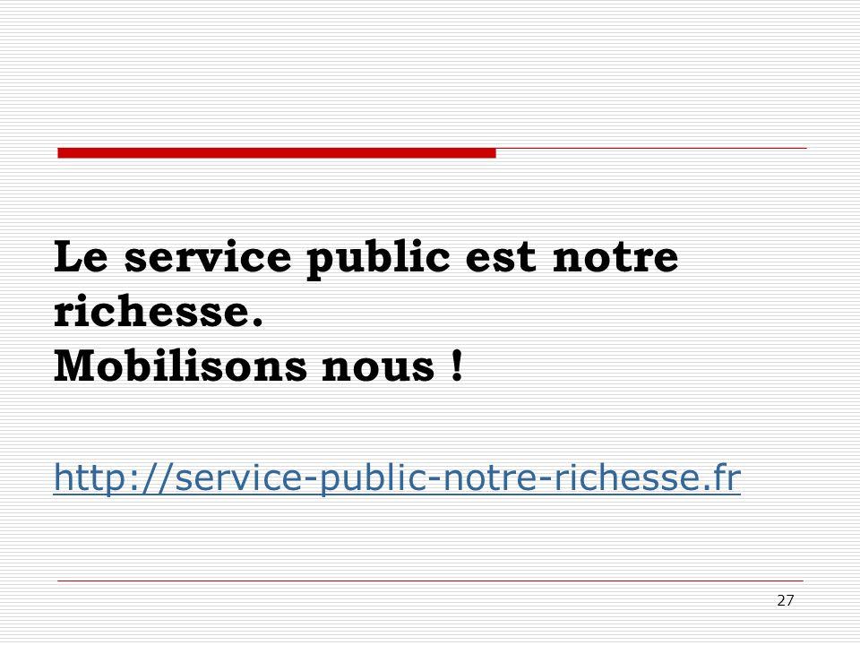 27 Le service public est notre richesse. Mobilisons nous ! http://service-public-notre-richesse.fr http://service-public-notre-richesse.fr