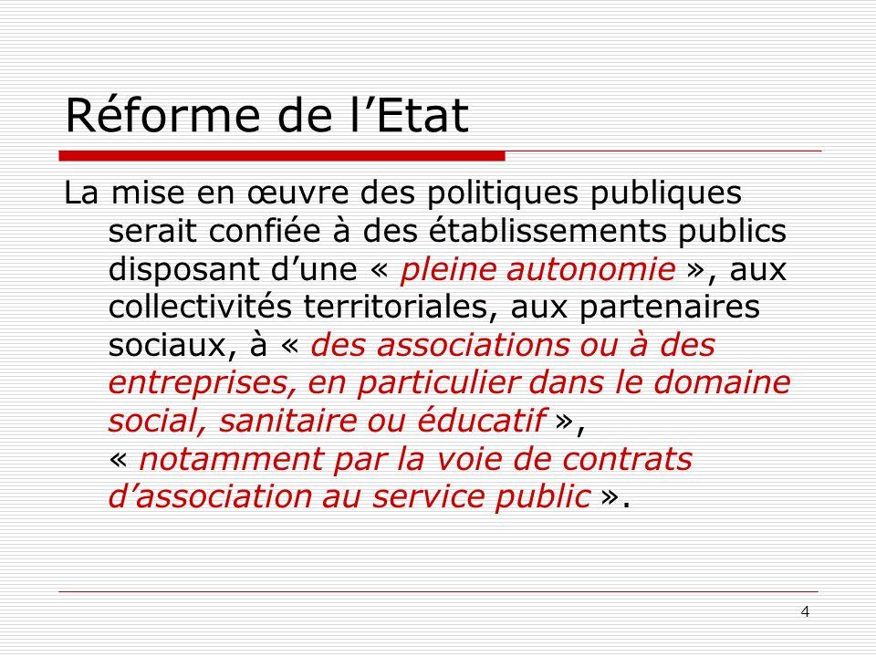 4 Réforme de lEtat La mise en œuvre des politiques publiques serait confiée à des établissements publics disposant dune « pleine autonomie », aux coll