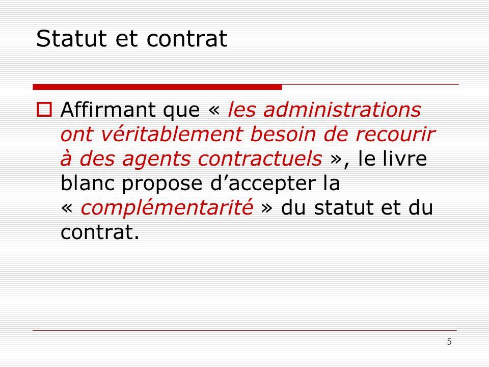 5 Statut et contrat Affirmant que « les administrations ont véritablement besoin de recourir à des agents contractuels », le livre blanc propose dacce