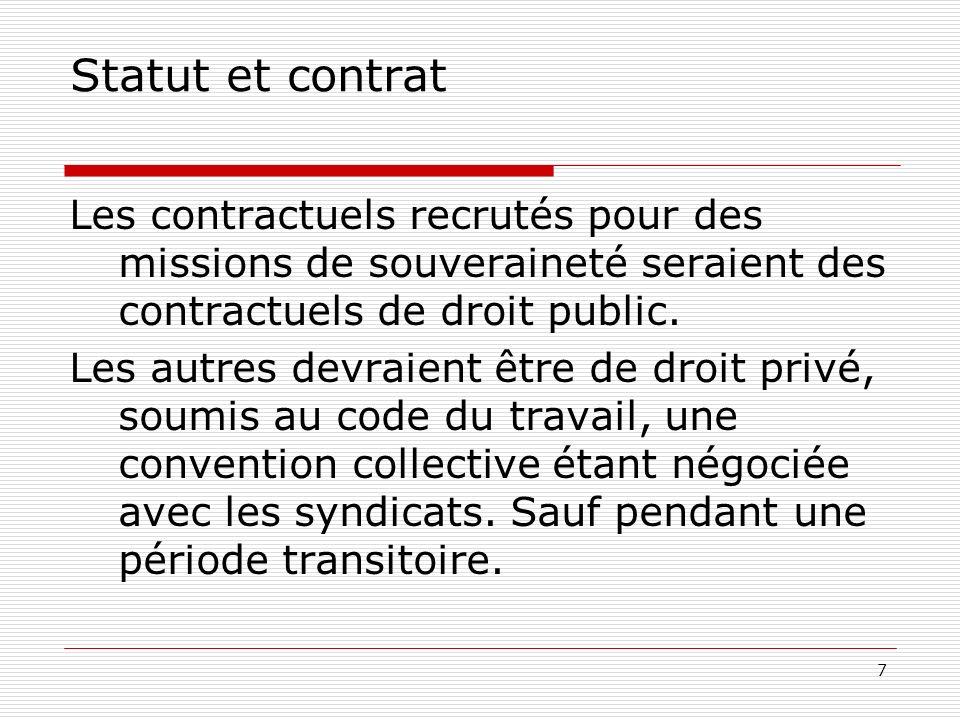 7 Statut et contrat Les contractuels recrutés pour des missions de souveraineté seraient des contractuels de droit public. Les autres devraient être d