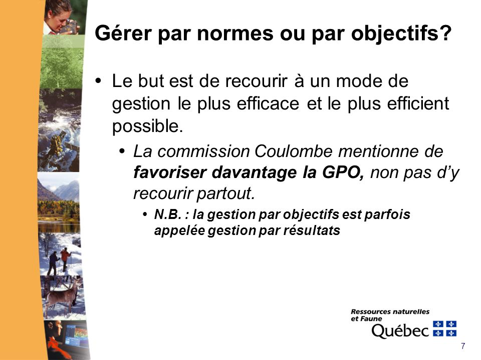 7 Gérer par normes ou par objectifs? Le but est de recourir à un mode de gestion le plus efficace et le plus efficient possible. La commission Coulomb