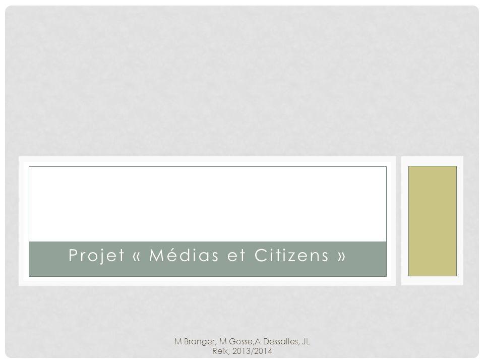 M Branger, M Gosse,A Dessalles, JL Reix, 2013/2014 Projet « Médias et Citizens »