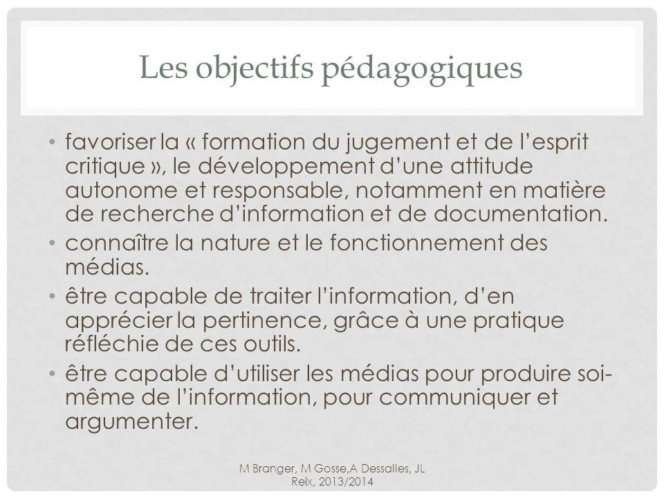 M Branger, M Gosse,A Dessalles, JL Reix, 2013/2014 Les objectifs pédagogiques favoriser la « formation du jugement et de lesprit critique », le développement dune attitude autonome et responsable, notamment en matière de recherche dinformation et de documentation.