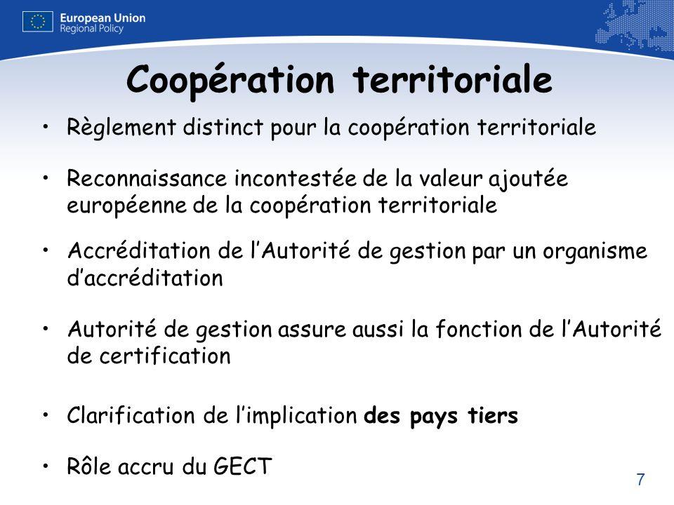 7 Coopération territoriale Règlement distinct pour la coopération territoriale Reconnaissance incontestée de la valeur ajoutée européenne de la coopér