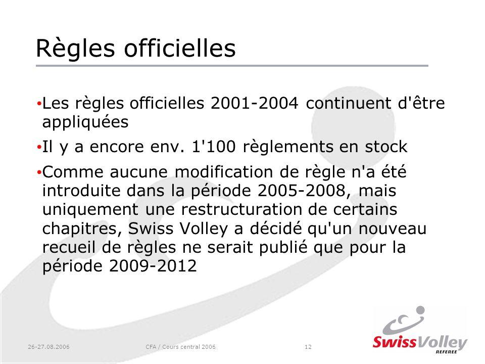 26-27.08.2006CFA / Cours central 200612 Règles officielles Les règles officielles 2001-2004 continuent d'être appliquées Il y a encore env. 1'100 règl
