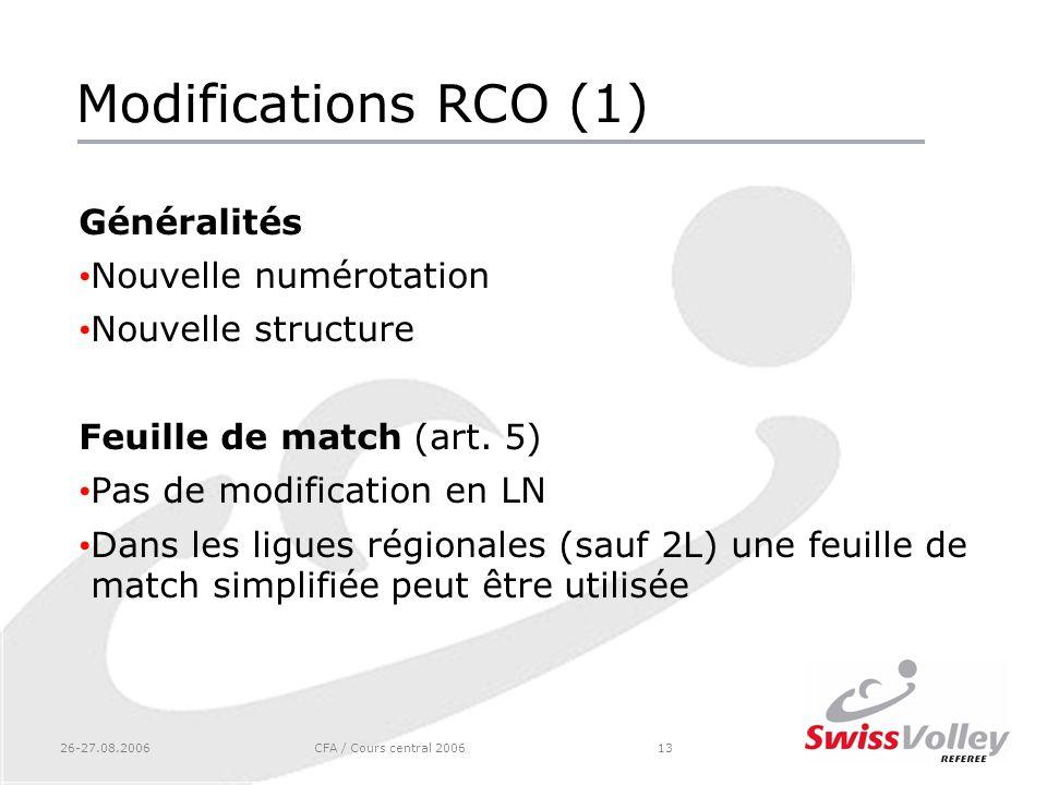 26-27.08.2006CFA / Cours central 200613 Modifications RCO (1) Généralités Nouvelle numérotation Nouvelle structure Feuille de match (art. 5) Pas de mo