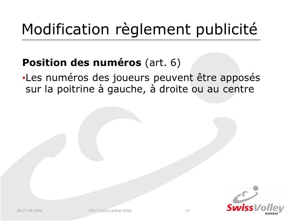 26-27.08.2006CFA / Cours central 200617 Modification règlement publicité Position des numéros (art. 6) Les numéros des joueurs peuvent être apposés su