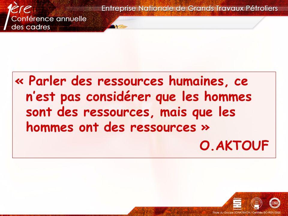 « Parler des ressources humaines, ce nest pas considérer que les hommes sont des ressources, mais que les hommes ont des ressources » O.AKTOUF
