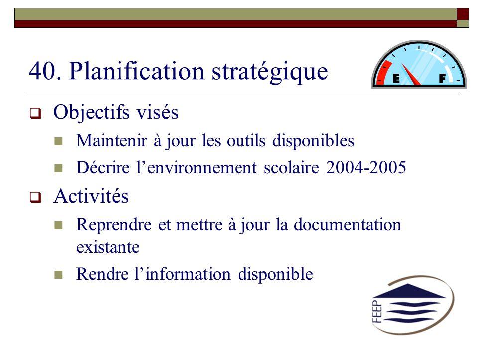 40. Planification stratégique Objectifs visés Maintenir à jour les outils disponibles Décrire lenvironnement scolaire 2004-2005 Activités Reprendre et