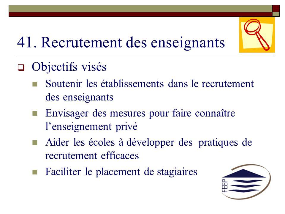 41. Recrutement des enseignants Objectifs visés Soutenir les établissements dans le recrutement des enseignants Envisager des mesures pour faire conna