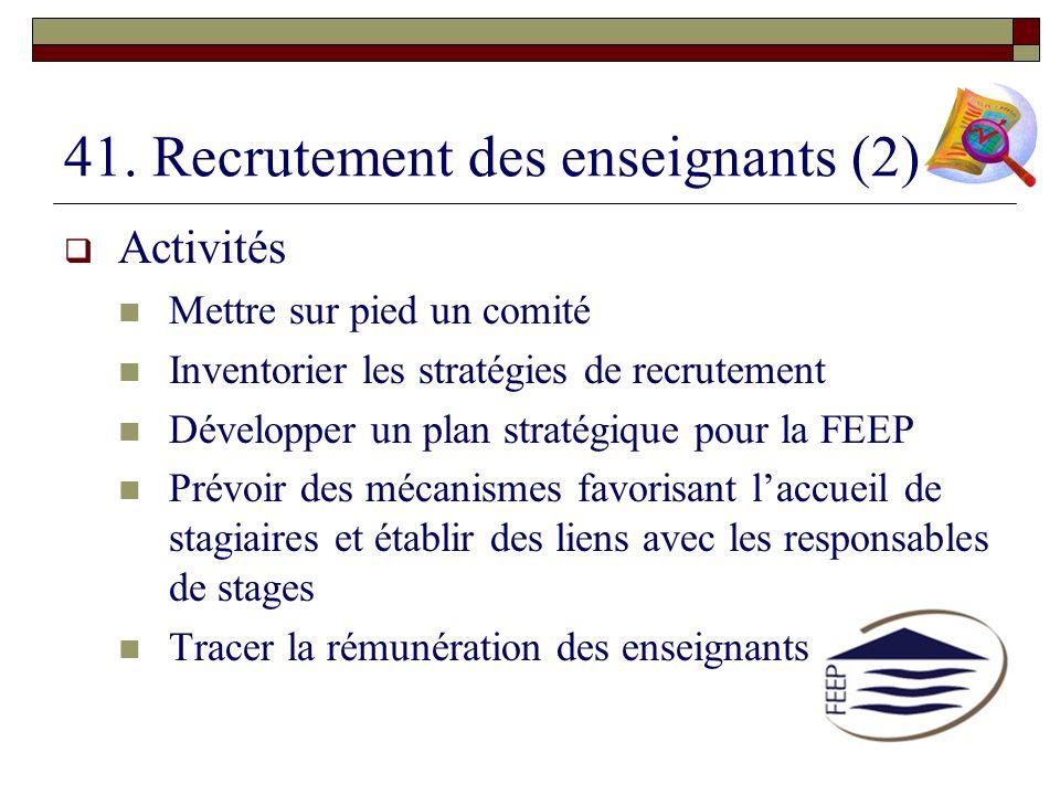 41. Recrutement des enseignants (2) Activités Mettre sur pied un comité Inventorier les stratégies de recrutement Développer un plan stratégique pour