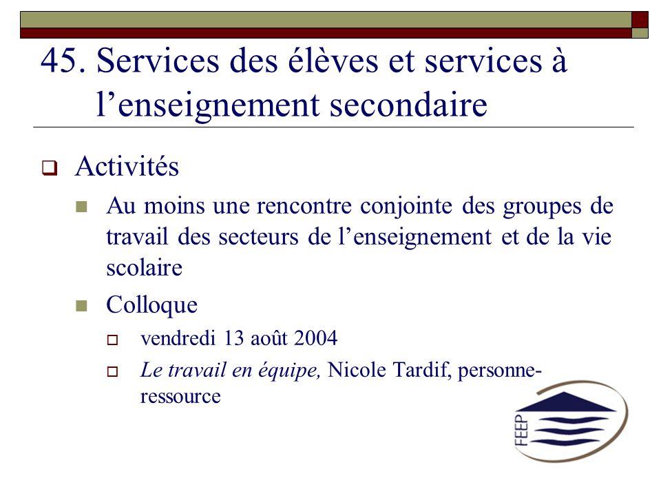 45. Services des élèves et services à lenseignement secondaire Activités Au moins une rencontre conjointe des groupes de travail des secteurs de lense