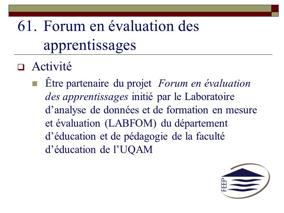 61.Forum en évaluation des apprentissages Activité Être partenaire du projet Forum en évaluation des apprentissages initié par le Laboratoire danalyse