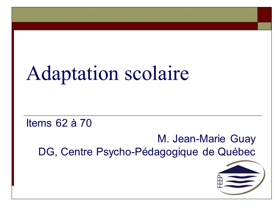 Adaptation scolaire Items 62 à 70 M. Jean-Marie Guay DG, Centre Psycho-Pédagogique de Québec