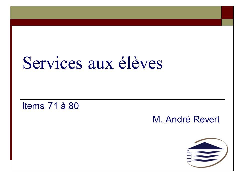 Services aux élèves Items 71 à 80 M. André Revert