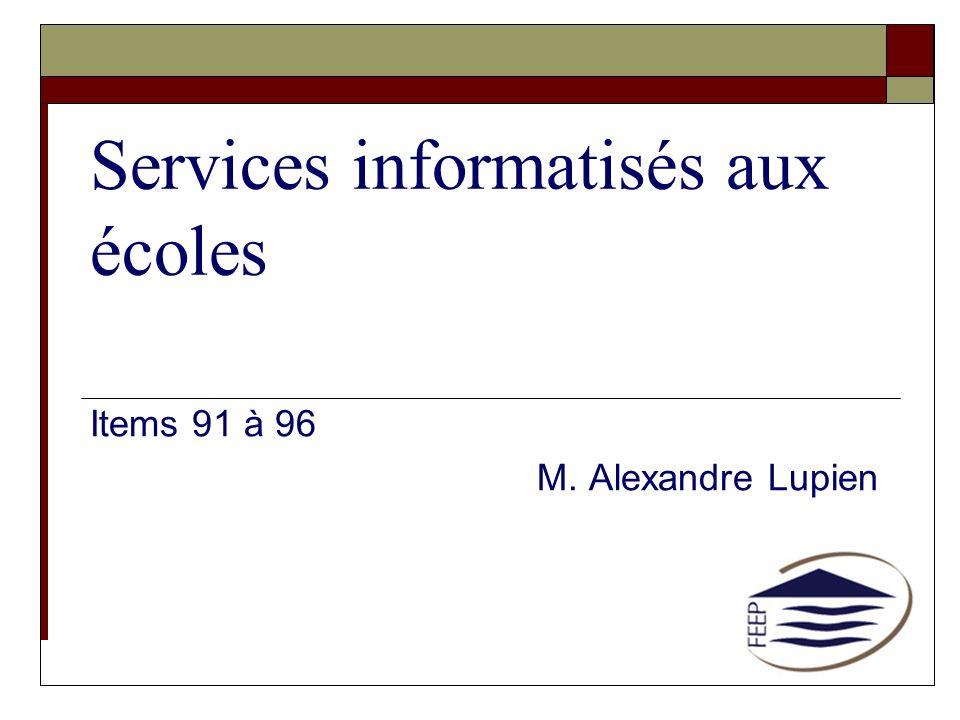 Services informatisés aux écoles Items 91 à 96 M. Alexandre Lupien