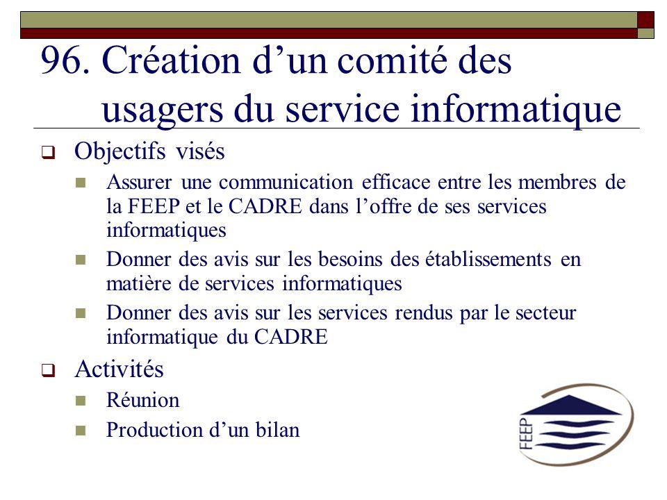 96.Création dun comité des usagers du service informatique Objectifs visés Assurer une communication efficace entre les membres de la FEEP et le CADRE