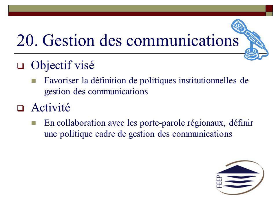 20. Gestion des communications Objectif visé Favoriser la définition de politiques institutionnelles de gestion des communications Activité En collabo