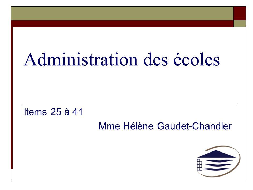 Administration des écoles Items 25 à 41 Mme Hélène Gaudet-Chandler