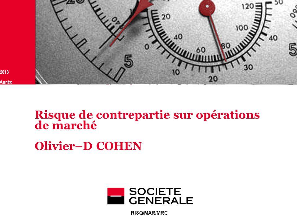 JJ Mois Année 16 Jan 2013 RISQ/MAR/MRC Risque de contrepartie sur opérations de marché Olivier–D COHEN
