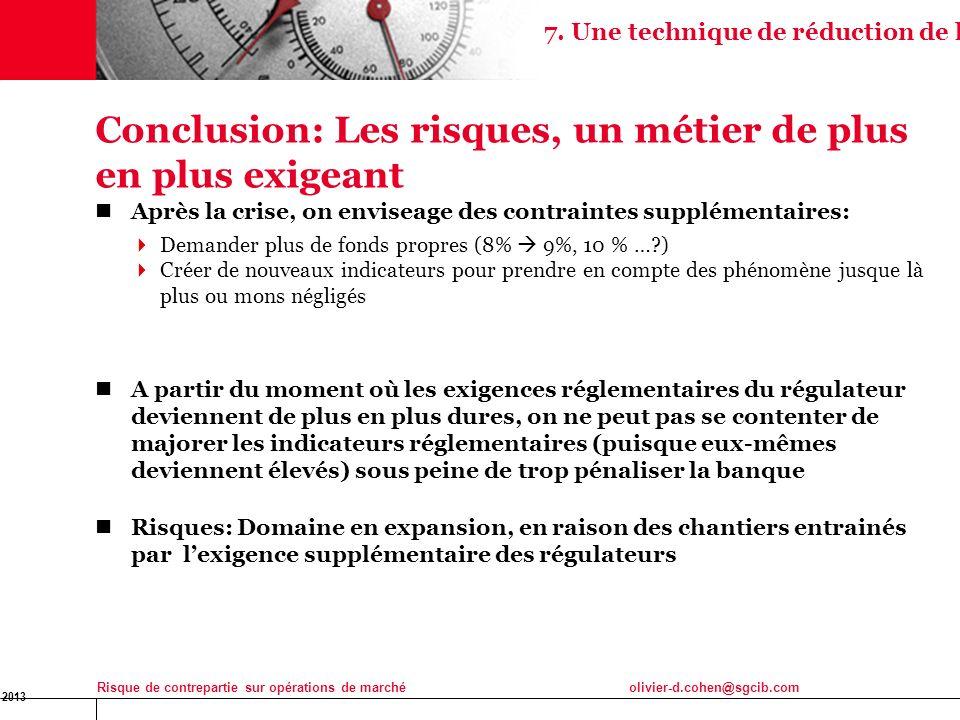 16 Jan 2013 Risque de contrepartie sur opérations de marchéolivier-d.cohen@sgcib.com 40 Conclusion: Les risques, un métier de plus en plus exigeant Ap