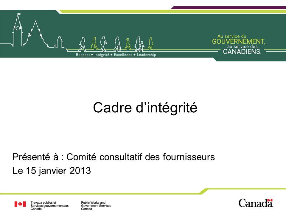 Cadre dintégrité Présenté à : Comité consultatif des fournisseurs Le 15 janvier 2013