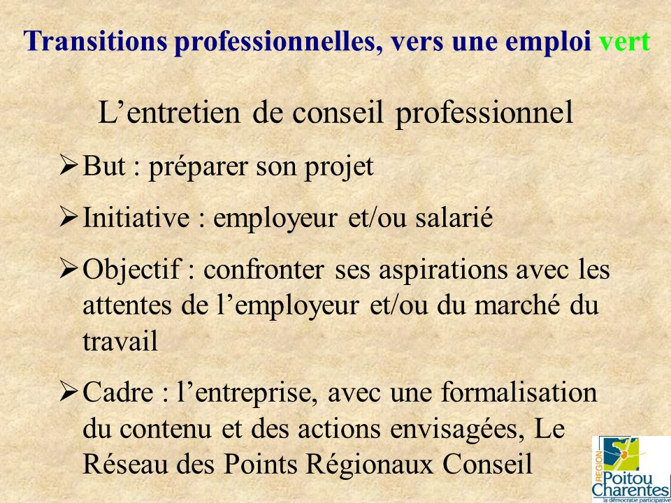 Transitions professionnelles, vers une emploi vert Lentretien de conseil professionnel But : préparer son projet Initiative : employeur et/ou salarié